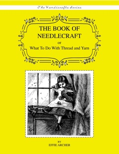 The Book of Needlecraft: Or What to do With Thread and Yarn